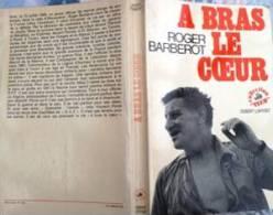 A Bras Le Coeur Roger Barberot - R.Laffont  Jaquette Illustrée 1972 Imp.Hérissey - Historic