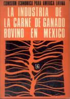 LA INDUSTRIA DE LA CARNE DE GANADO BOVINO EN MEXICO  COMISION ECONOMICA PARA AMERICA LATINA CEMLA FONDO DE CULTURA ECONO - Economía Y Negocios