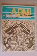 PEW/8 ARMI IERI E OGGI CACCIA E TIRO Ed.Ravizza 1969/REVOLVER 38/COLT 45/MAUSER 243 WINCHESTER - Hunting & Fishing