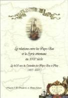 Les Relations Entre Les Pays Bas Et La Syrie Ottomane 17e Siècle -Les 400 Ans Du Consulat Des Pays Bas à Alep - Histoire