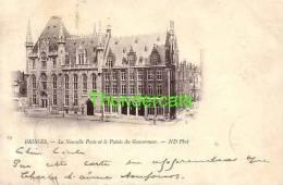 BRUGGE ** BRUGES **  ND PHOT 1899  LA NOUVELLE POSTE ET LE PALAIS DU GOUVERNEUR - Brugge