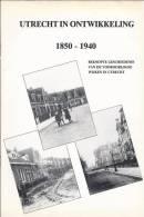 NL.- Boek - Utrecht In Ontwikkeling. 1850 -1940 Beknopte Geschiedenis Van De Vooroorlogse Wijken In Utrecht. 3 Scans - Histoire