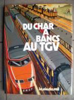 DU CHAR A BANCS AU TGV  TRAINS La Vie Du Rail - Chemin De Fer & Tramway