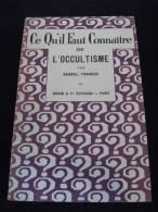 G TRARIEUX - Ce Qu'il Faut Connaitre De L'occultisme (Ed BOIVIN 1931) - Esotérisme