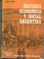 FELIPE ARANA HISTORIA ECONOMICA Y SOCIAL ARGENTINA EDITORIAL EL COLOQUIO  AÑO 1969 373 PAGINAS