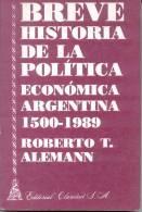 BREVE HISTORIA DE LA POLITICA ECONOMICA ARGENTINA ROBERTO T. ALEMANN AÑO 1992 309 PAGINAS - Droit Et Politique