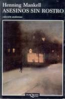 ASESINOS SIN ROSTRO HENNING MANKELL  TUSQUETS EDITORES 309 PAGINAS AÑO 2001 TRADUCIDO POR - Horror