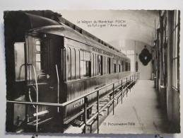 60 - Forêt De Compiègne - Le Wagon Du Maréchal Foch Où Fut Signé L'Armistice Du 11 Novembre 1918 - Scan Recto-verso - Compiegne