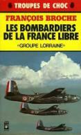 Guerre 39 45 : Les Bombardiers De La France Libre Groupe Lorraine Par François Broche - Aviation