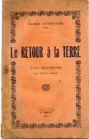Livre De 33 Pages - 1930 - LE RETOUR A LA TERRE - Pièce Berrichonne En Trois Actes De Constant LAFARCINADE - 584 - Theatre