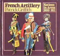 LIVRES - MILITARIA - FRENCH ARTILLERY - PATRICK GRIFFITH - NATIONS IN ARMS 1800-1815 - 1976 - Foreign Armies