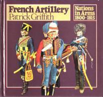 LIVRES - MILITARIA - FRENCH ARTILLERY - PATRICK GRIFFITH - NATIONS IN ARMS 1800-1815 - 1976 - Armées Étrangères