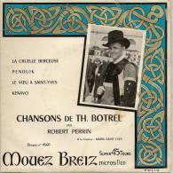 45 Tours Chansons Bretonne De Théodore Botrel Mouez Breiz Robert Perrin - Musiques Du Monde