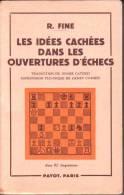 LIVRES - JEU D´ECHECS - LES IDEES CACHEES DANS LES OUVERTURES D´ ECHECS - REUBEN FINE - EDITEUR PAYOT - 1958 - Palour Games