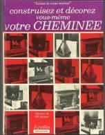"""Construisez Et Décorez Vous Même Votre Cheminée - Collection """"faîtes Le Vous Même"""" - Bricolage / Technique"""