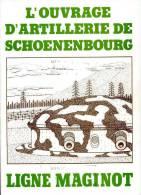 L'ouvrage D'artillerie De Schoenenbourg : Ligne Maginot, Par Lt-Colonel Georges COLLIN Et Jean-Bernard WAHL, 1986 - Alsace