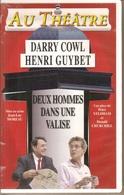 K7, VHS. Théâtre. DEUX HOMMES DANS UNE VALISE. Darry COWL, Henri GUYBET. NEUVE S/cello - Comedy