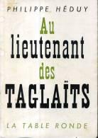 Guerre D'algerie  Heduy  Au Lieutenant Des Taglaits  Editions La Table Ronde 1960 - Histoire