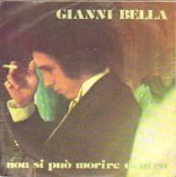 SP  GIANNI BELLA  -- NON SI PUO MORIRE DENTRO - Vinyl Records