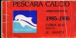 Abbonamento Del Pescara Calcio  Curva  Sud-annata1985/86 Campionato B - Biglietti D'ingresso
