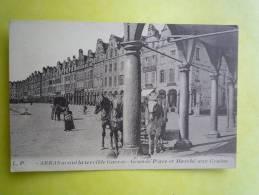 62 ARRAS  AVANT LA TERRIBLE GUERRE GRANDE PLACE ET MARCHE AUX GRAINS - Arras