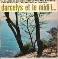 45T. DARCELYS Et Le Midi !... La Chanson Du Cabanon, Aujourd'hui Peut-être, Une Partie De Pétanque, C'est Un Pays Prés D - Vinyles