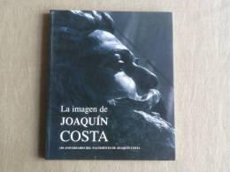 La Imagen De Joaquin Costa  Exposicion Iconografica  150 Aniversario. 1996. Voir Photos. - Culture