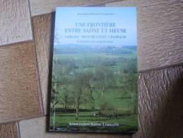 Livre Une Frontière Entre Saône Et Meuse Chatillon Sur Saone - Lorraine - Vosges
