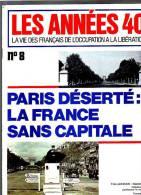 Les Années 40 N° 8 Paris Déserté La France Sans Capitale - Magazines & Papers