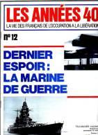 Les Années 40 N° 12 Dernier  Espoir La Marine De Guerre - Magazines & Papers