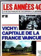 Les Années 40 N 18 Vichy Capitale De La France Vaincue - Magazines & Papers