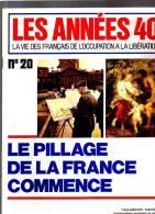 Les Années 40 N 20 Le Pillage De La France Commence - Magazines & Papers