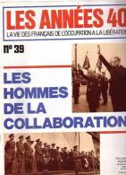 Les Années 40 N 39 Les Hommes De La Collaboration - Revues & Journaux