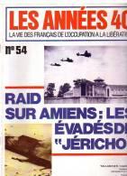 Les Années 40 N 54 Raid Sur Amiens Les évadés De Jéricho - Revues & Journaux