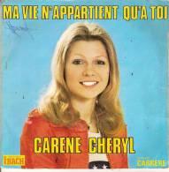 45T. CARENE CHERYL, (Karen).  Ma Vie N'appartient Qu'a Toi  -  Bergère En Blue-jean. - Autres - Musique Française