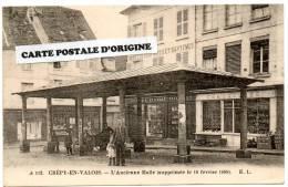 CREPY EN VALOIS (OISE) - L'ANCIENNE HALLE SUPPRIMEE LE 18 FEVRIER 1889 - Crepy En Valois