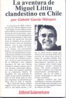 LA AVENTURA DE MIGUEL LITTIN CLANDESTINO EN CHILE POR GABRIEL GARCIA MARQUEZ - EDITORIAL SUDAMERICANA - Acción, Aventuras