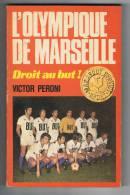 L` OLYMPIQUE DE MARSEILLE - DROIT AU BUT - - LIVRE DE VICTOR PIRONI  - 1971 - PORT SIMPLE 3 EUROS - Books, Magazines, Comics