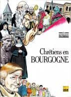 """"""" Chrétiens En Bourgogne """" -  Les Grandes Heures Des Églises - """" Clé De Route """" / Éditions Du Rameau - ( 1988 ) . - Religion"""