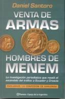 DANIEL SANTORO - VENTA DE ARMAS HOMBRES DE MENEM - LA INVESTIGACION PERIODISTICA QUE REVELO EL ESCANDALO DEL TRAFICO A E - Historia Y Arte