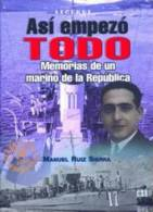 Libro: Así Empezó Todo. Memorias De Un Marino De La República. 2005. España. - Español