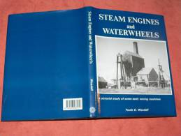 STEAM ENGINES AND WATERWHEELS A PICTURAL STUDY OF EARLY MINING MACHINES A VAPEUR ET ROUES HYDRAULIQUES EDIT 1991 - Ingénierie