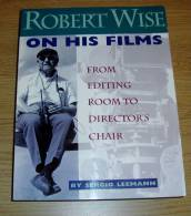 Robert Wise On His Films From Editing Room To Director's Chair Sergio Leemann Silman-James Press 1995 - Films