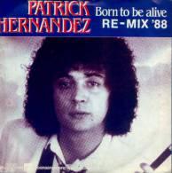 "* 7"" *  PATRICK HERNANDEZ - BORN TO BE ALIVE (Remix  ´88) - Disco, Pop"