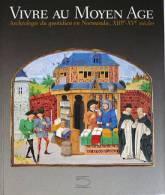 Livre Catalogue D'art / VIVRE AU MOYEN AGE Archéologie Du Quotidien En Normandie XIII-XVe Siècles / 320 P / NEUF ! - Art