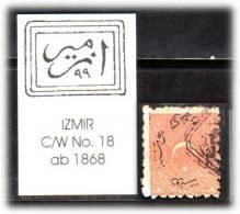 TURKEY , EARLY OTTOMAN SPECIALIZED FOR SPECIALIST, SEE... Postmark - 1868 - IZMIR - C/W No. 18 - 1837-1914 Smyrne