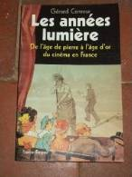 Les Années Lumière, 1888-1929 - De L'âge De Pierre à L'âge D'or Du Cinéma En France. - Publishers