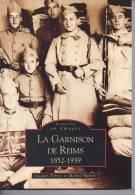 Livre La Garnison De Reims 1852 1939 Par Jacques Pernet Et Michel Hubert - Histoire