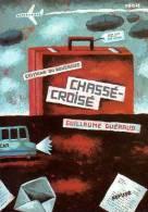 """""""Chassé Croisé"""" De Guillaume Guéraud - Ed. Du Rouergue - Dédicacé Par L'auteur - Livres, BD, Revues"""