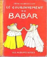 LIVRES - LES ALBUMS ROSES - LE COURONNEMENT DE BABAR - JEAN DE BRUNHOFF - EDITEUR HACHETTE - 1967 - Books, Magazines, Comics
